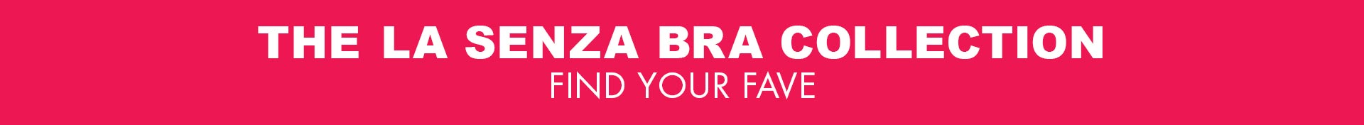 The La Senza bra collection. Find your fave.