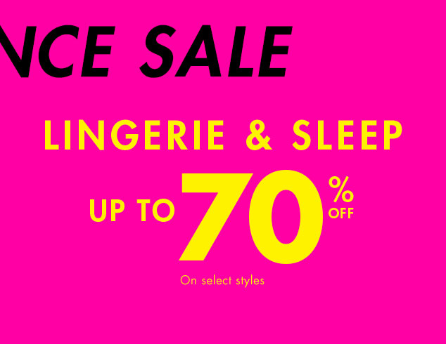 Semi Annual Clearance Sale. Lingerie & sleep up to 70% off. On select styles.