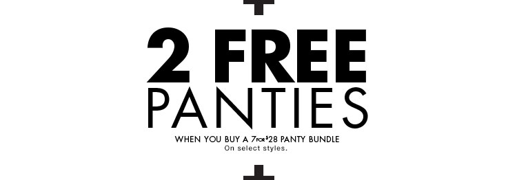 2 free panties when you buy a 7 for $28 panty bundle. On select styles. Single price as marked.