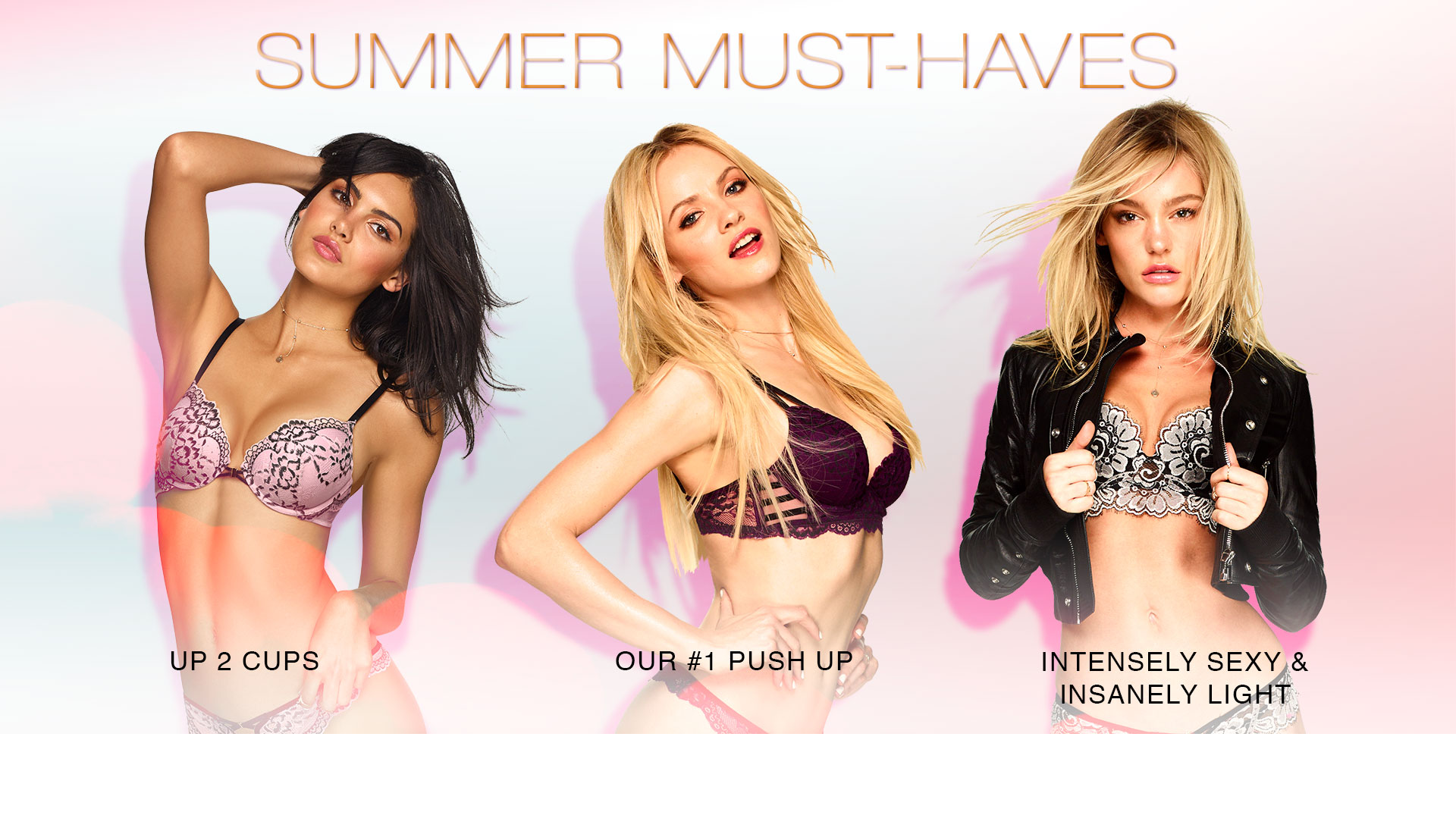 Summer must-haves. Up2 cups. Our #1 push up. Intensely sexy & insanely light.