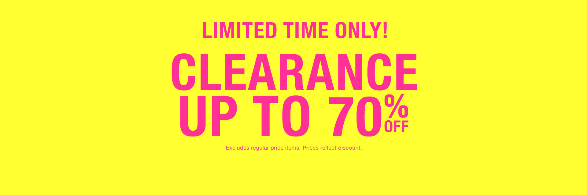 Limited time only! Clearance up to 70% off. Excludes regular price items. Prices reflect discount.