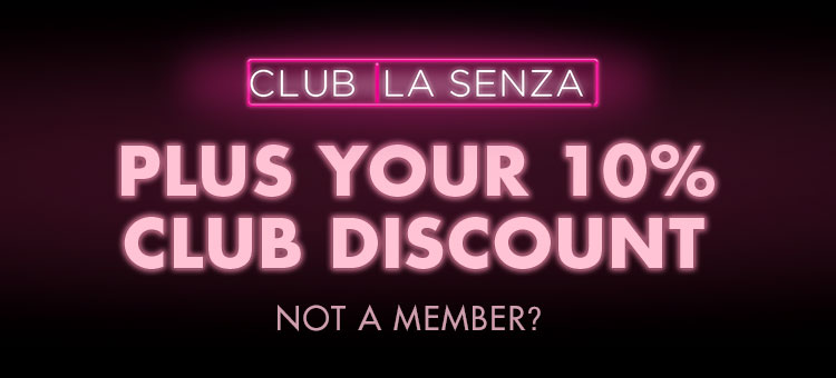 Club La Senza. Plus your 10% club discount. Not a member? Join now.