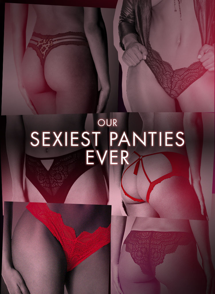Our sexiest panties ever.