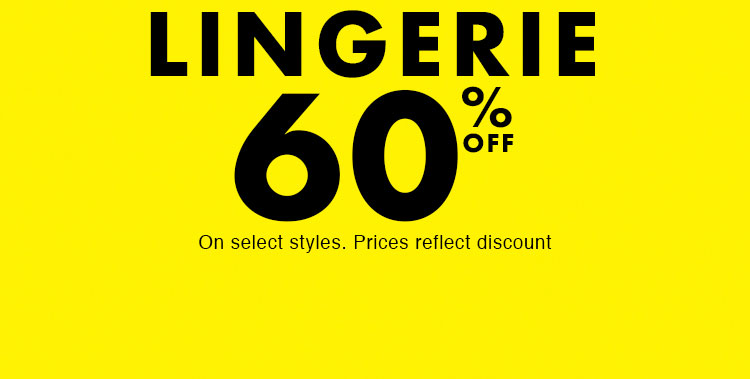 Lingerie 60% off. On select styles.
