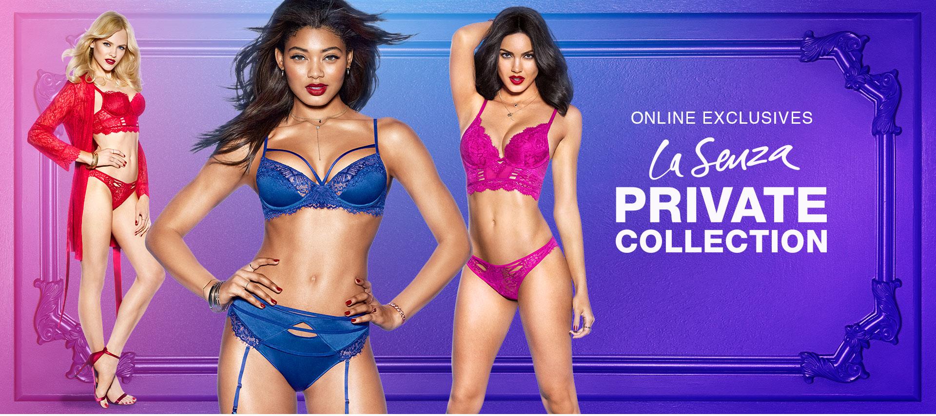Online Exclusives. La Senza. Private Collection. Shop Online Exclusives.