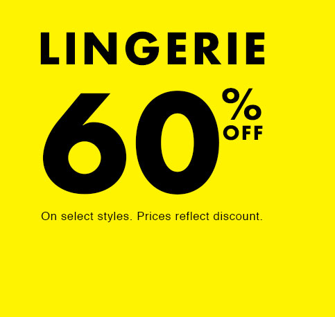 Lingerie 60% off. On select styles. Prices reflect discount.