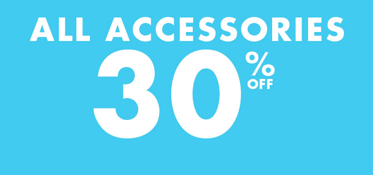 All accessories 30% off.