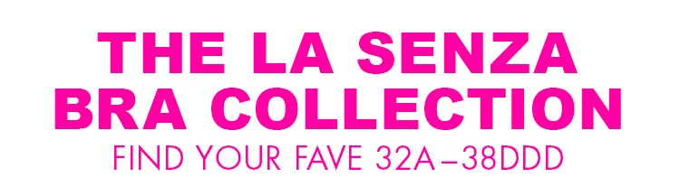 The La Senza bra collection. Find your fave 32A - 38DDD.