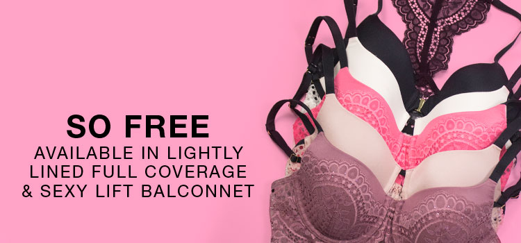 So Free. Available in lightly lined full coverage & sexy lift balconnet.