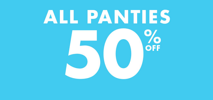All panties 50% off.