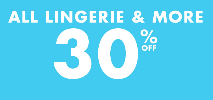 All lingerie & more 30% off.