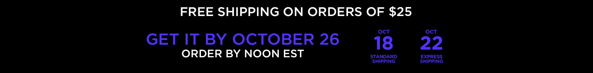 Free shipping on orders of $25. Get it by October 27. Order by noon est. Oct 21 standard shipping. October 22 express shipping.