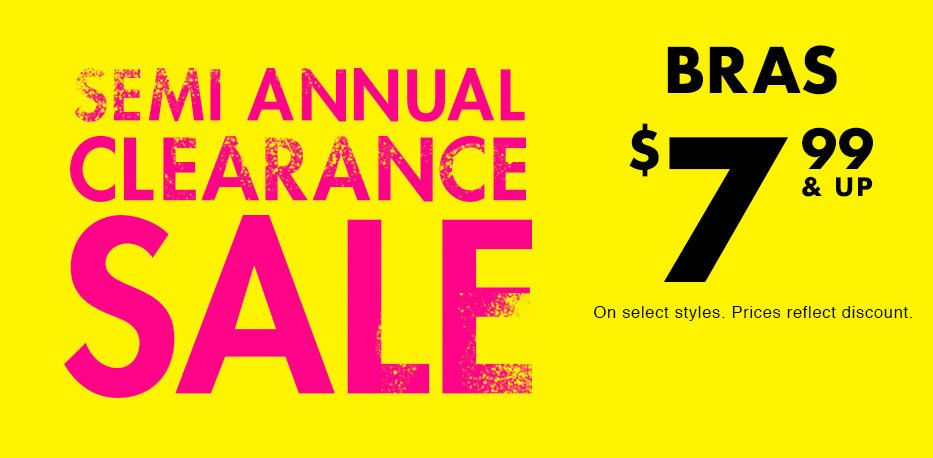 Bras $7.99 & up. On select styles. Prices reflect discount.