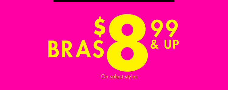 Semi Annual Clearance Sale. Bras $8.99 & up. On select styles.