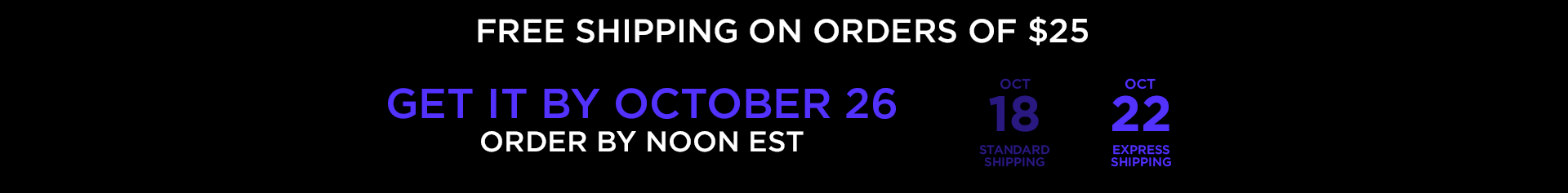 Free shipping on orders of $25. Get it by October 26. Order by noon est. Oct 18 standard shipping. October 22 express shipping.