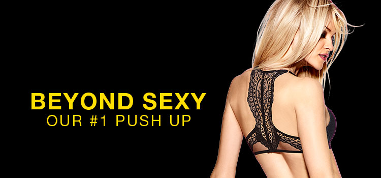 Beyond Sexy. Our #1 push up.