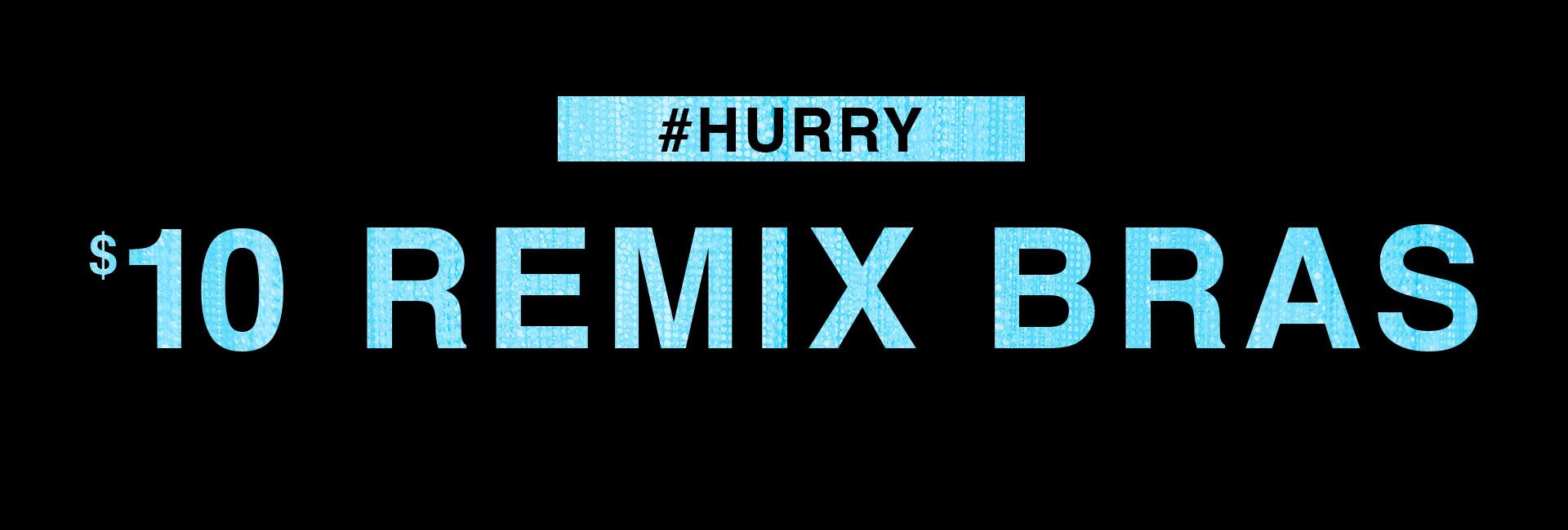 #Hurry. $10 Remix Bras.