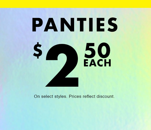 Panties $2.50. On select styles.